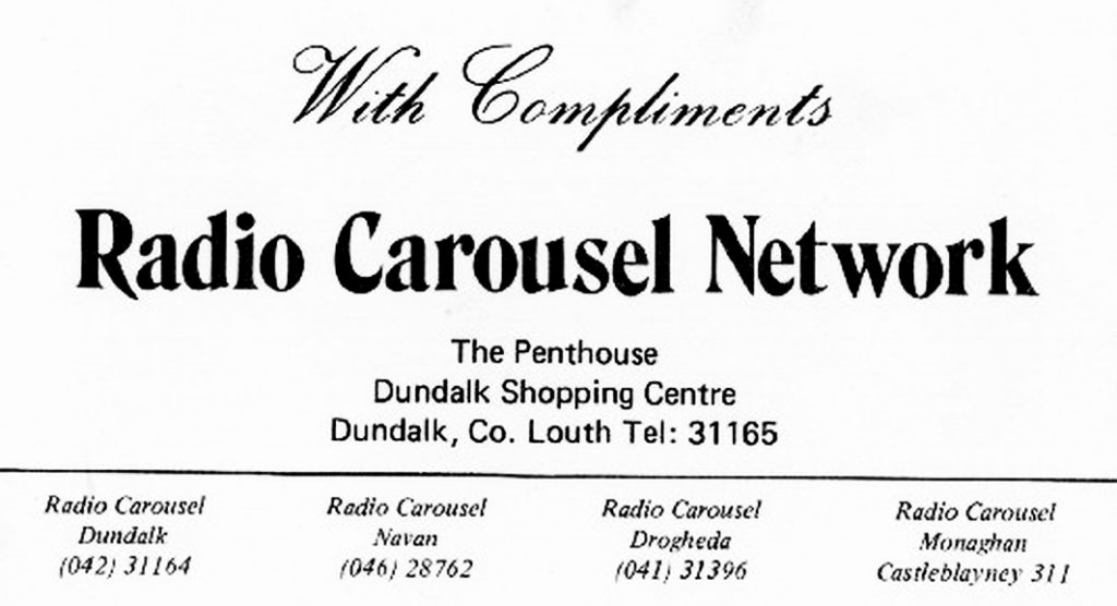 Radio Carousel Monaghan appeared in 1982 on 280metres. It was a very short-lived satellite service of the Dundalk mother station, lasting just a few months.