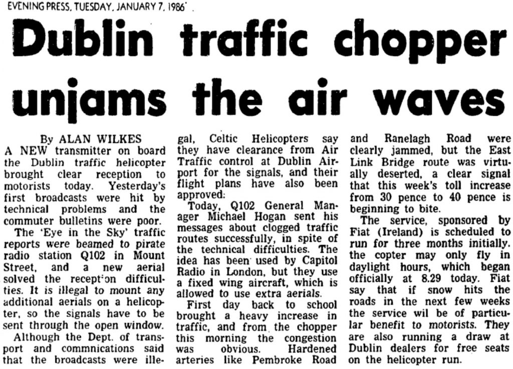 Dublin Traffic Chopper Unjams the Air Waves was a newspaper headline from The Evening Press dated January 7th 1986