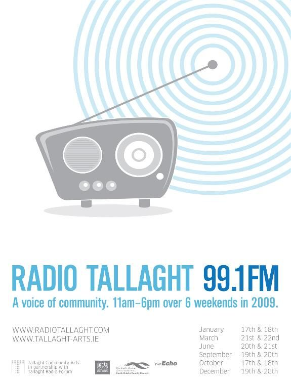 A new temporary licensed station Radio Tallaght, which is a project by Tallaght Community Arts and Tallaght Radio Forum, will broadcast on 99.1MHz FM from this weekend. The new station will be on air between 11am and 6pm from Rua Red, the new South Dublin County Arts Centre, over six weekends in 2009 and will feature programmes created and presented by people from the many diverse communities of Tallaght, many sitting behind a microphone for the first time.