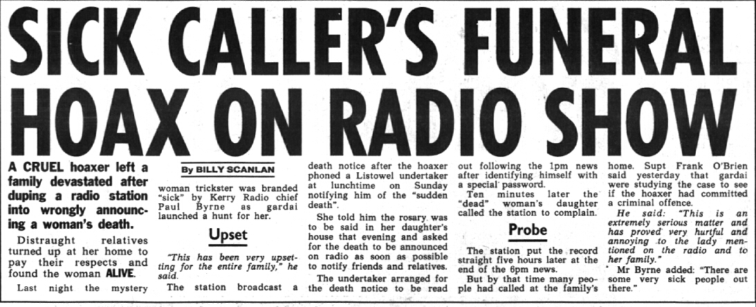 Gardaí in Kerry are searching for a woman who duped the local radio station into announcing the death of a woman who turned out to be anything but. Upset friends and relatives heard the announcement on Radio Kerry, who realised their mistake when the woman's daughter rang the station to complain.