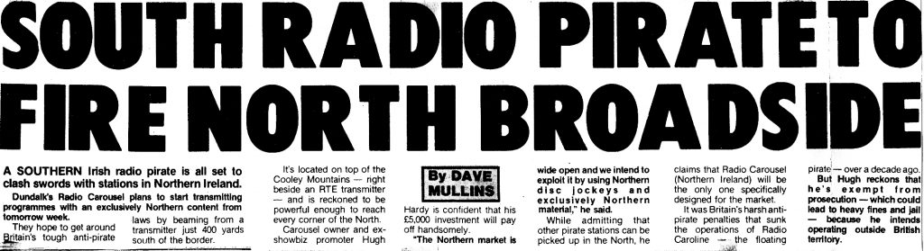 South radio pirate to fire North broadside was a newspaper headline from The Sunday World dated October 17th 1982